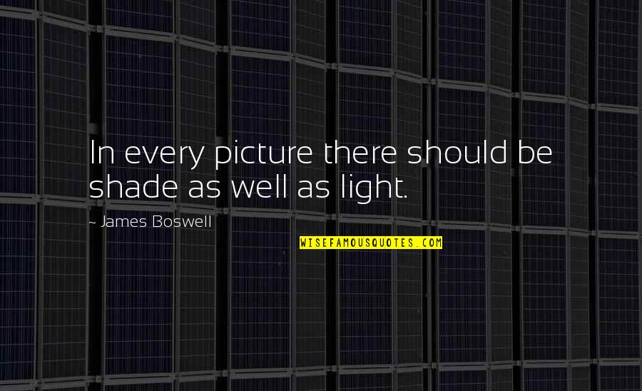 All Is Well Picture Quotes By James Boswell: In every picture there should be shade as