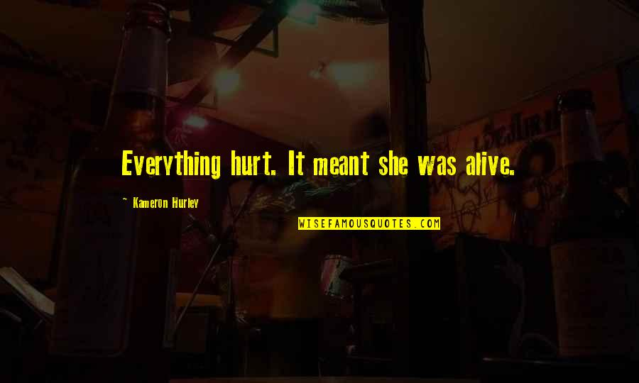 All Is Well Picture Quotes By Kameron Hurley: Everything hurt. It meant she was alive.