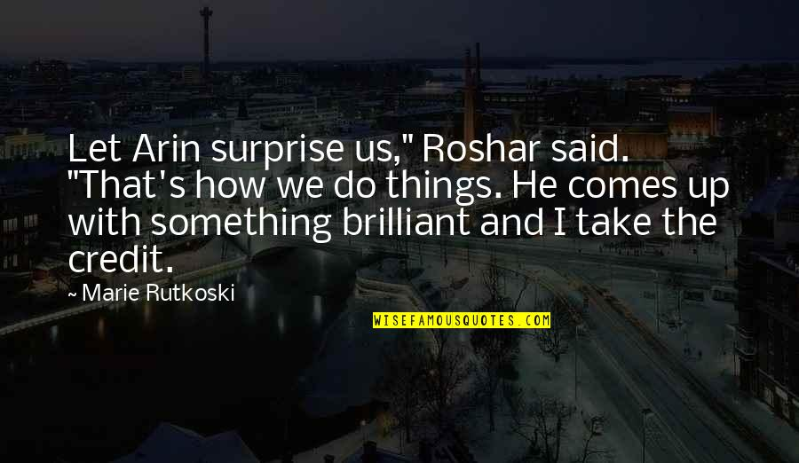 """All Is Well Picture Quotes By Marie Rutkoski: Let Arin surprise us,"""" Roshar said. """"That's how"""