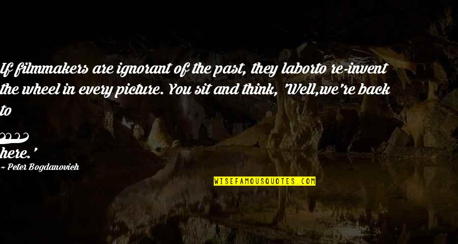 All Is Well Picture Quotes By Peter Bogdanovich: If filmmakers are ignorant of the past, they