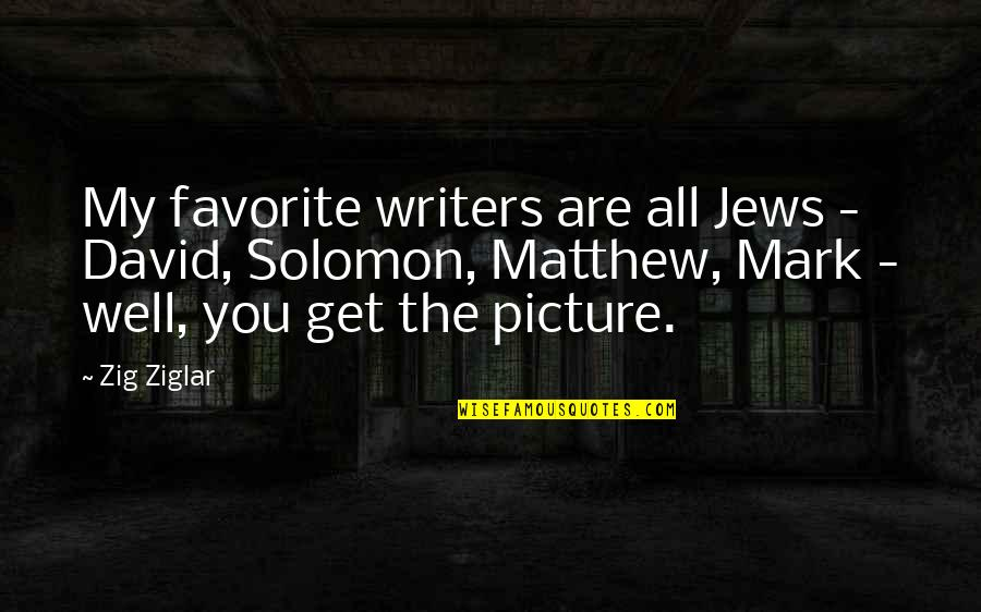 All Is Well Picture Quotes By Zig Ziglar: My favorite writers are all Jews - David,