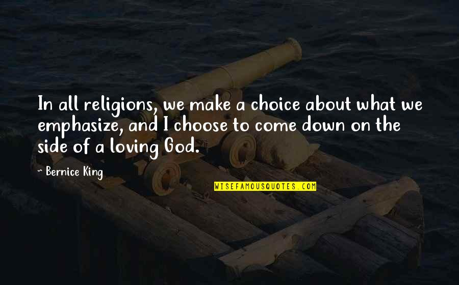 All Loving God Quotes By Bernice King: In all religions, we make a choice about