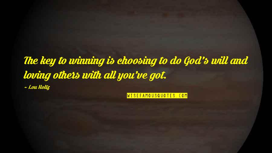 All Loving God Quotes By Lou Holtz: The key to winning is choosing to do
