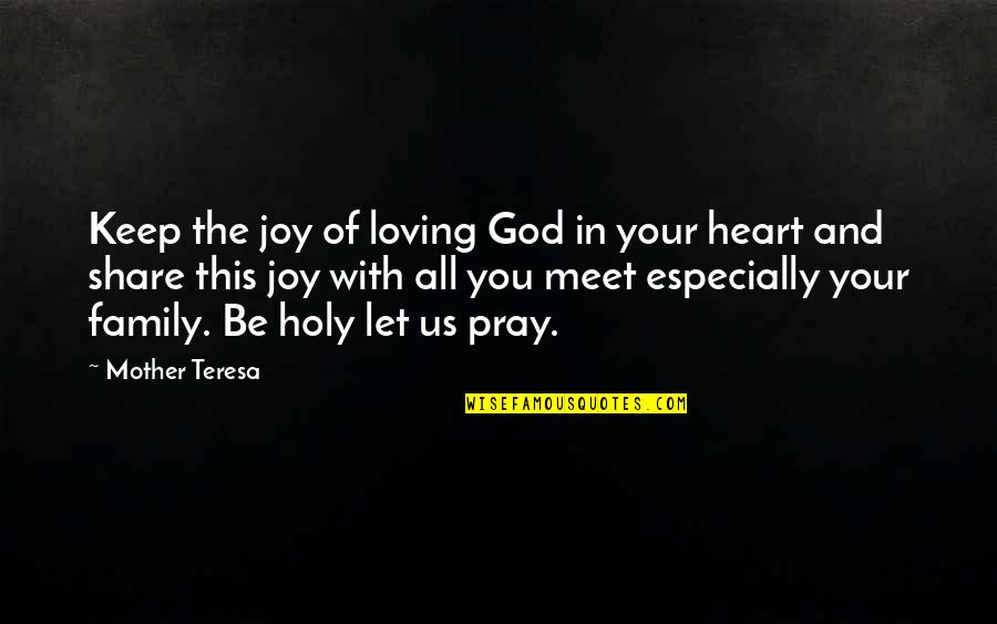 All Loving God Quotes By Mother Teresa: Keep the joy of loving God in your