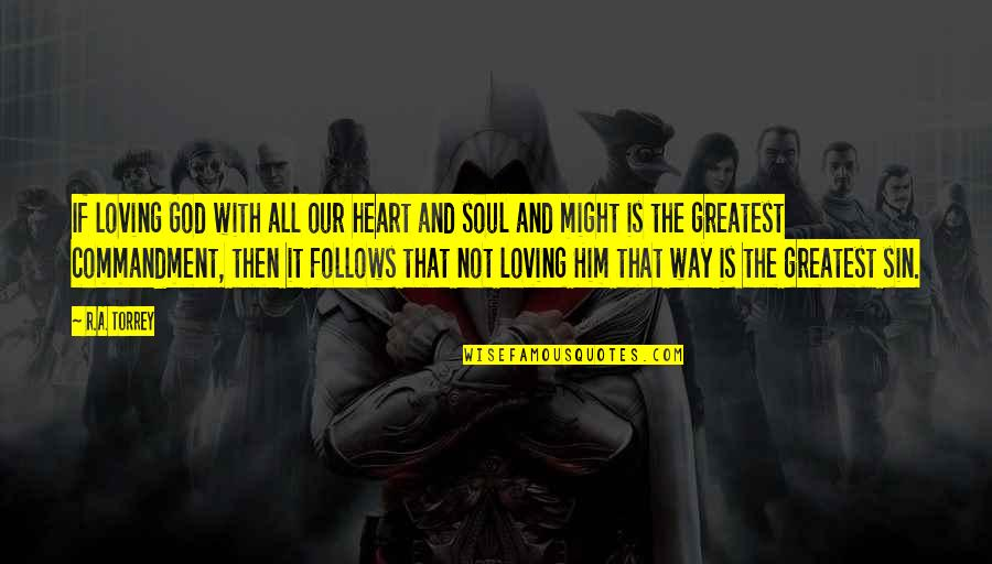 All Loving God Quotes By R.A. Torrey: If loving God with all our heart and