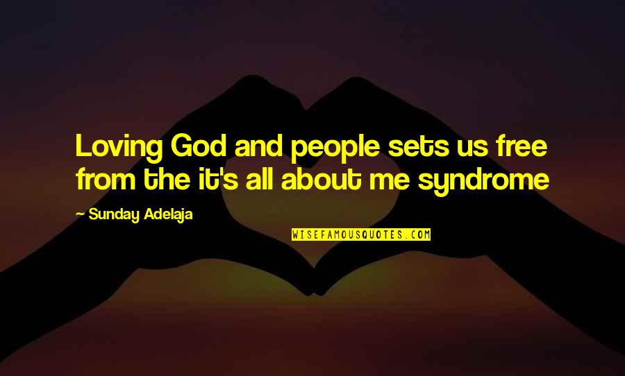 All Loving God Quotes By Sunday Adelaja: Loving God and people sets us free from
