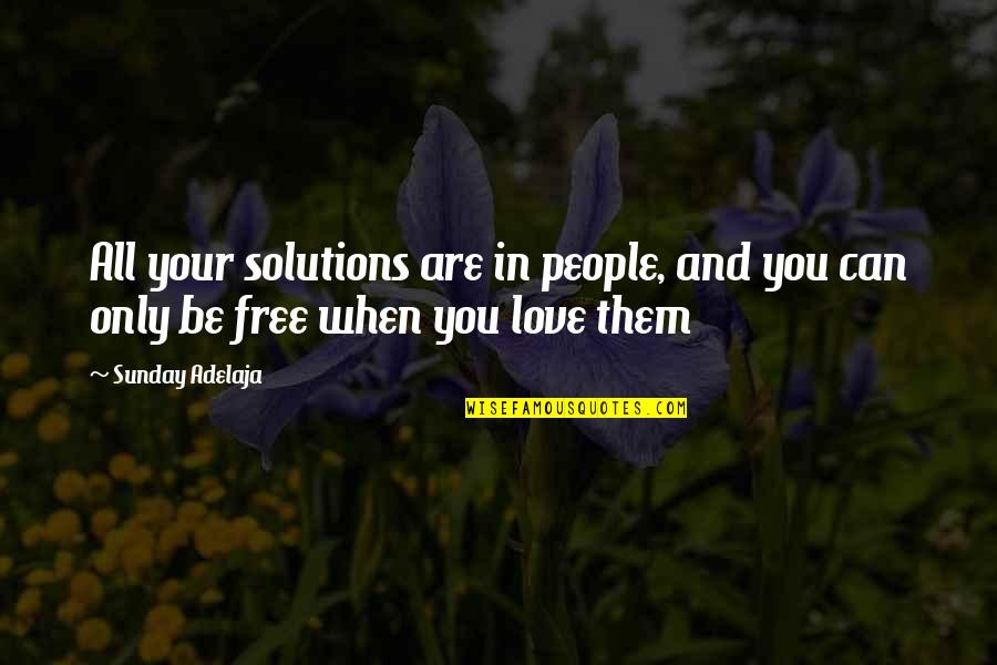 All Loving God Quotes By Sunday Adelaja: All your solutions are in people, and you