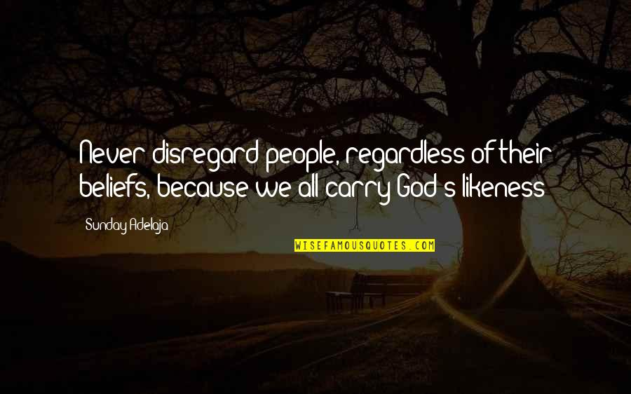All Loving God Quotes By Sunday Adelaja: Never disregard people, regardless of their beliefs, because