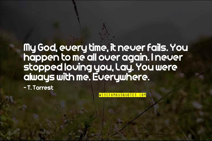 All Loving God Quotes By T. Torrest: My God, every time, it never fails. You