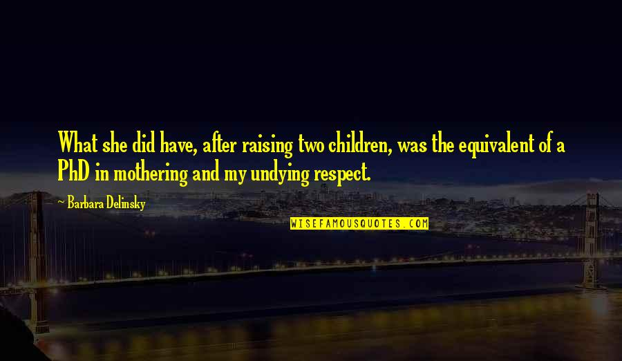 All My Respect To You Quotes By Barbara Delinsky: What she did have, after raising two children,