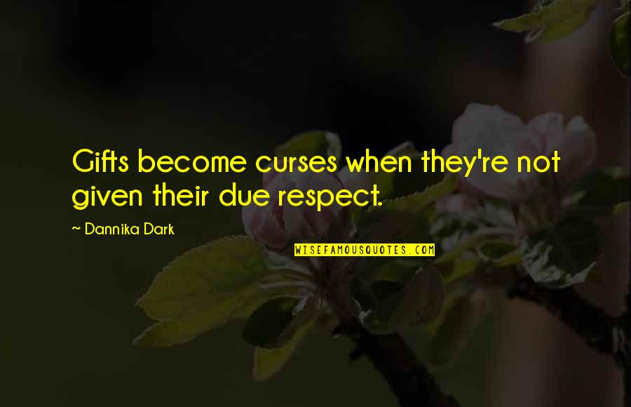 All My Respect To You Quotes By Dannika Dark: Gifts become curses when they're not given their