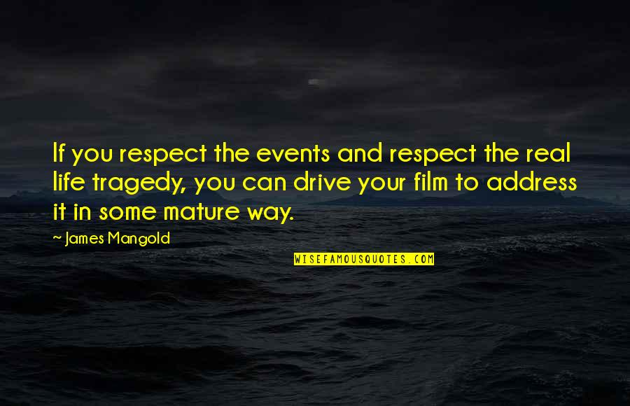 All My Respect To You Quotes By James Mangold: If you respect the events and respect the