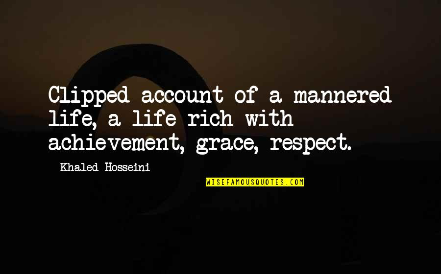 All My Respect To You Quotes By Khaled Hosseini: Clipped account of a mannered life, a life