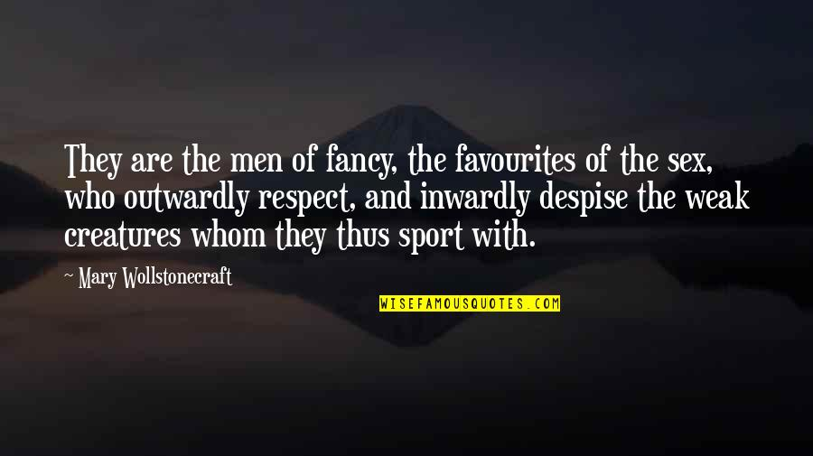All My Respect To You Quotes By Mary Wollstonecraft: They are the men of fancy, the favourites
