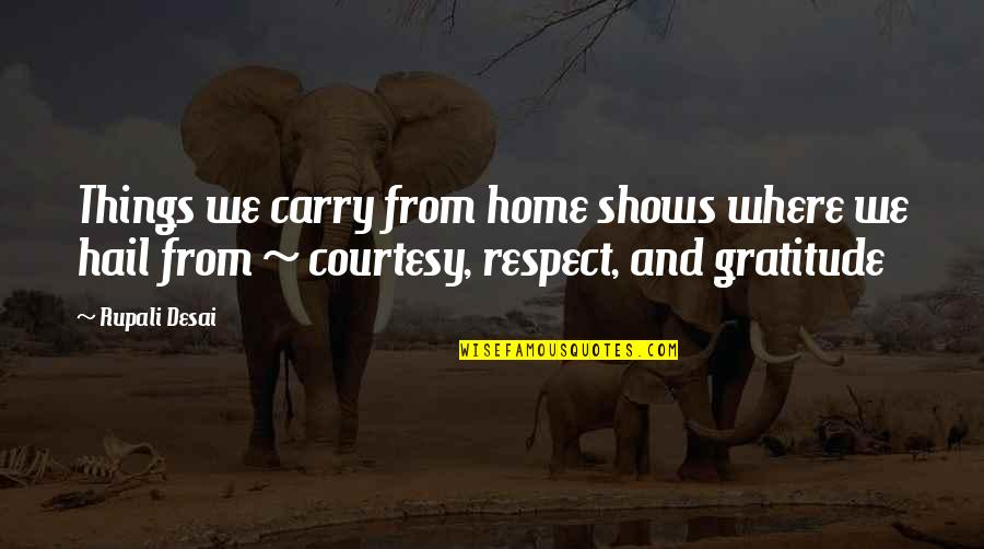 All My Respect To You Quotes By Rupali Desai: Things we carry from home shows where we