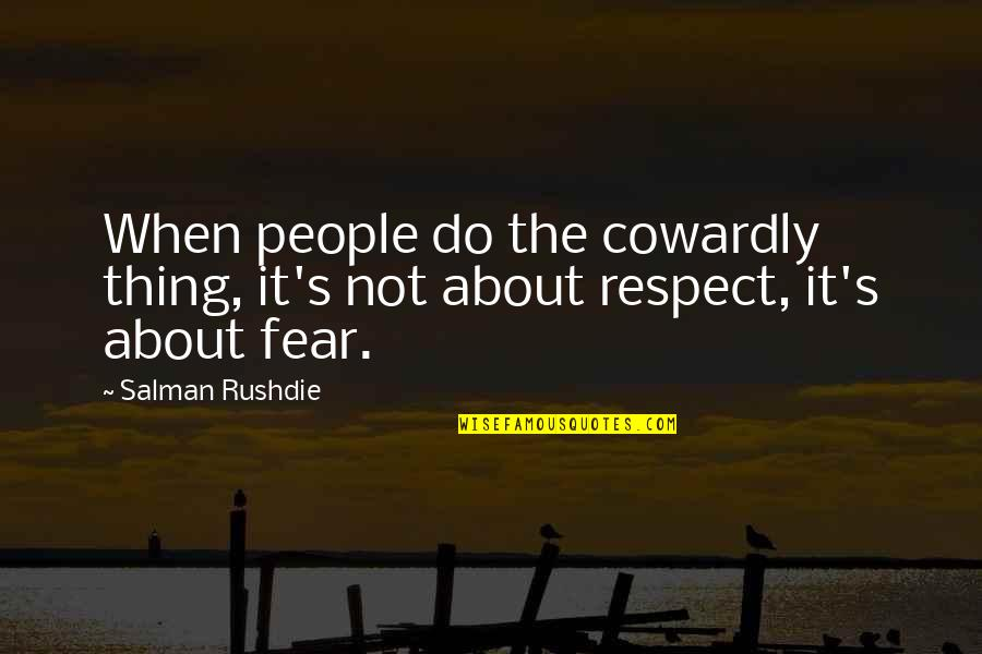All My Respect To You Quotes By Salman Rushdie: When people do the cowardly thing, it's not