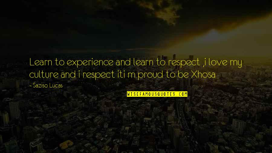 All My Respect To You Quotes By Saziso Lucas: Learn to experience and learn to respect ,i