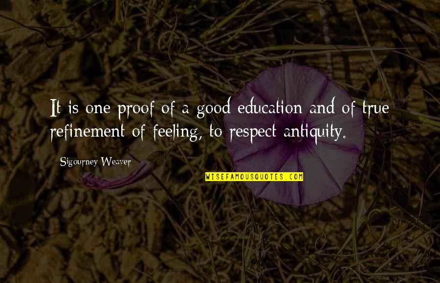All My Respect To You Quotes By Sigourney Weaver: It is one proof of a good education