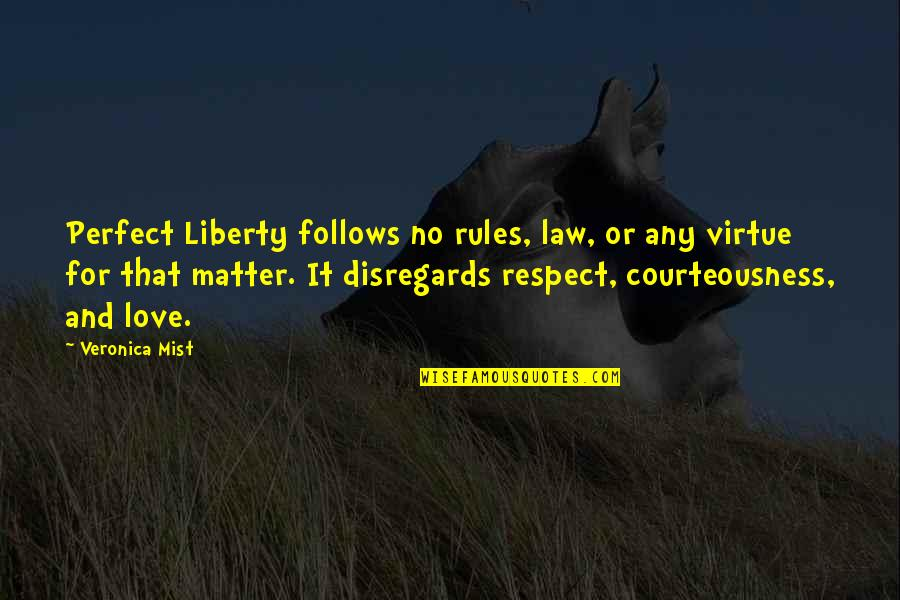 All My Respect To You Quotes By Veronica Mist: Perfect Liberty follows no rules, law, or any