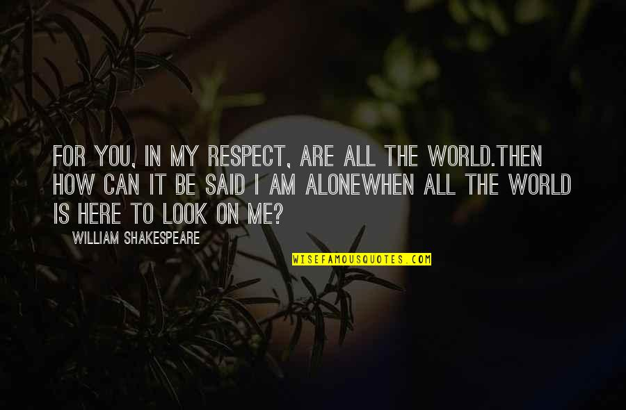 All My Respect To You Quotes By William Shakespeare: For you, in my respect, are all the
