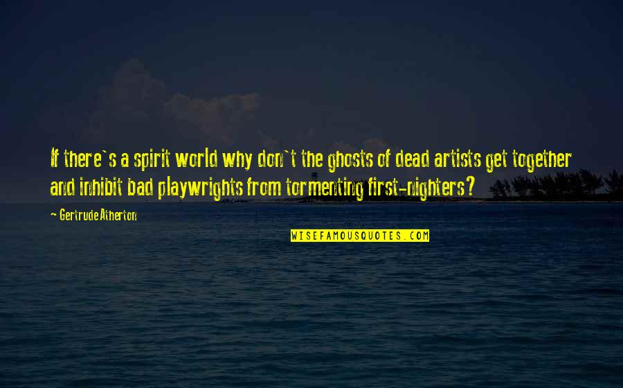 All Nighters Quotes By Gertrude Atherton: If there's a spirit world why don't the