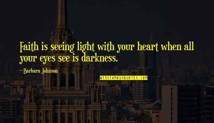 All Seeing Eye Quotes By Barbara Johnson: Faith is seeing light with your heart when