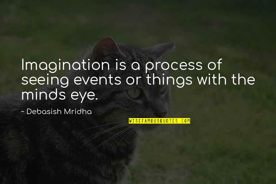 All Seeing Eye Quotes By Debasish Mridha: Imagination is a process of seeing events or