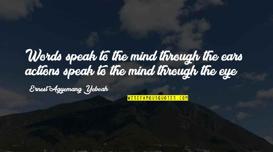 All Seeing Eye Quotes By Ernest Agyemang Yeboah: Words speak to the mind through the ears;