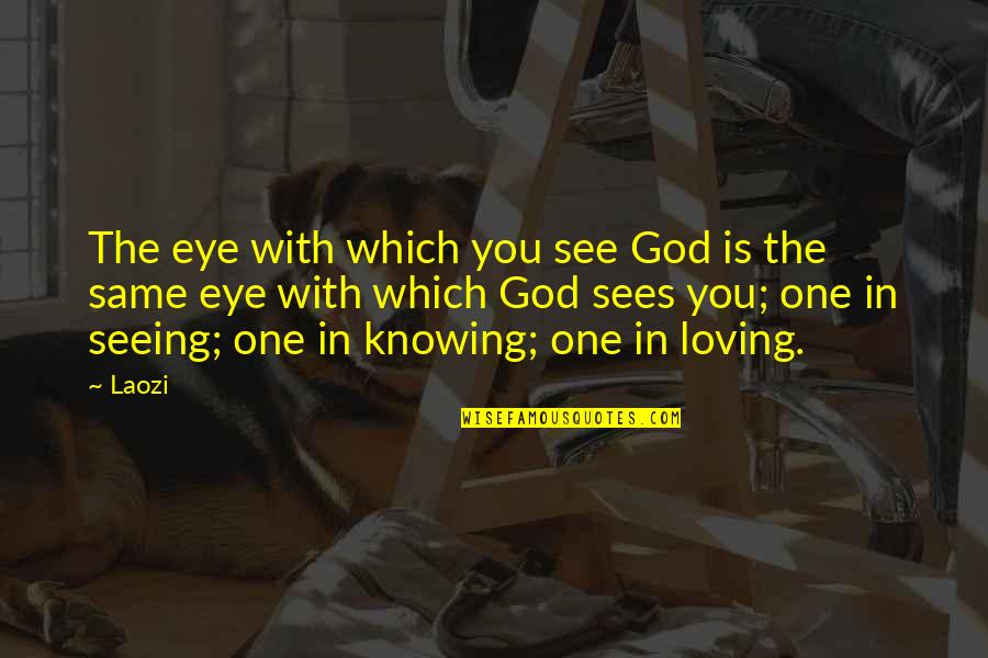 All Seeing Eye Quotes By Laozi: The eye with which you see God is