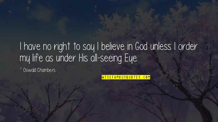 All Seeing Eye Quotes By Oswald Chambers: I have no right to say I believe