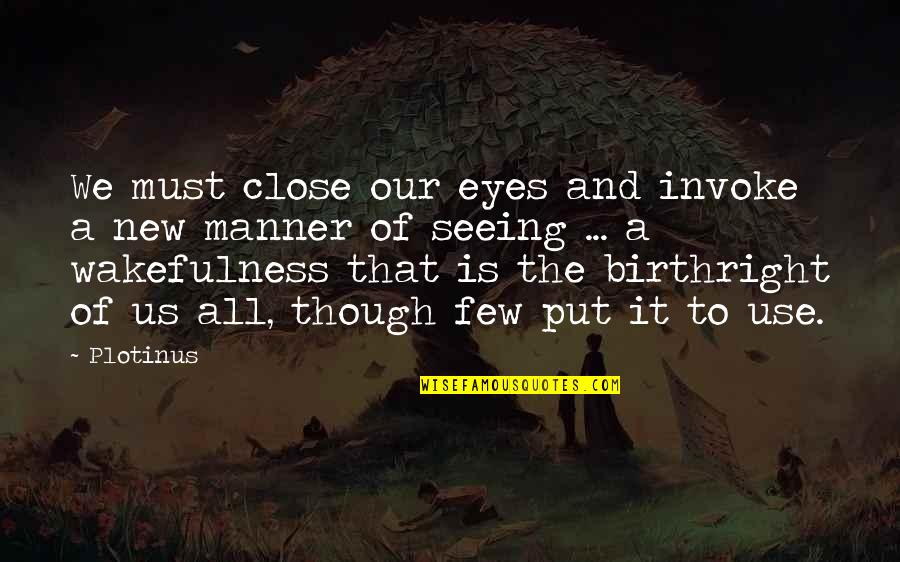 All Seeing Eye Quotes By Plotinus: We must close our eyes and invoke a