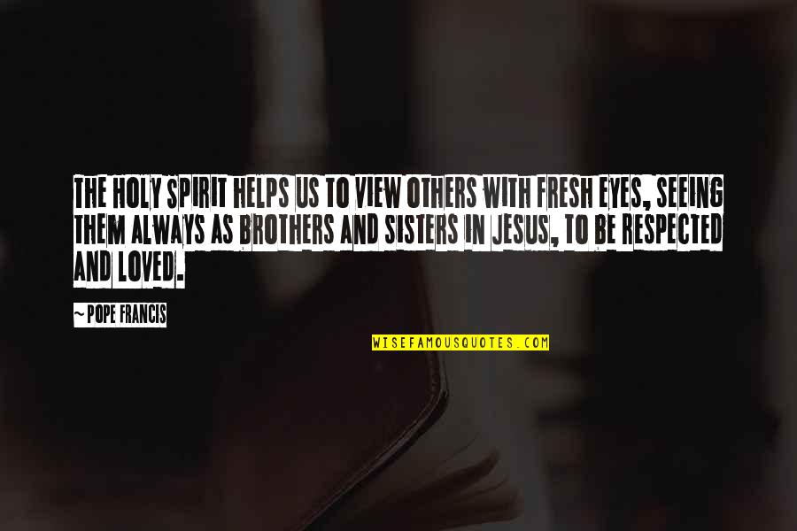 All Seeing Eye Quotes By Pope Francis: The Holy Spirit helps us to view others