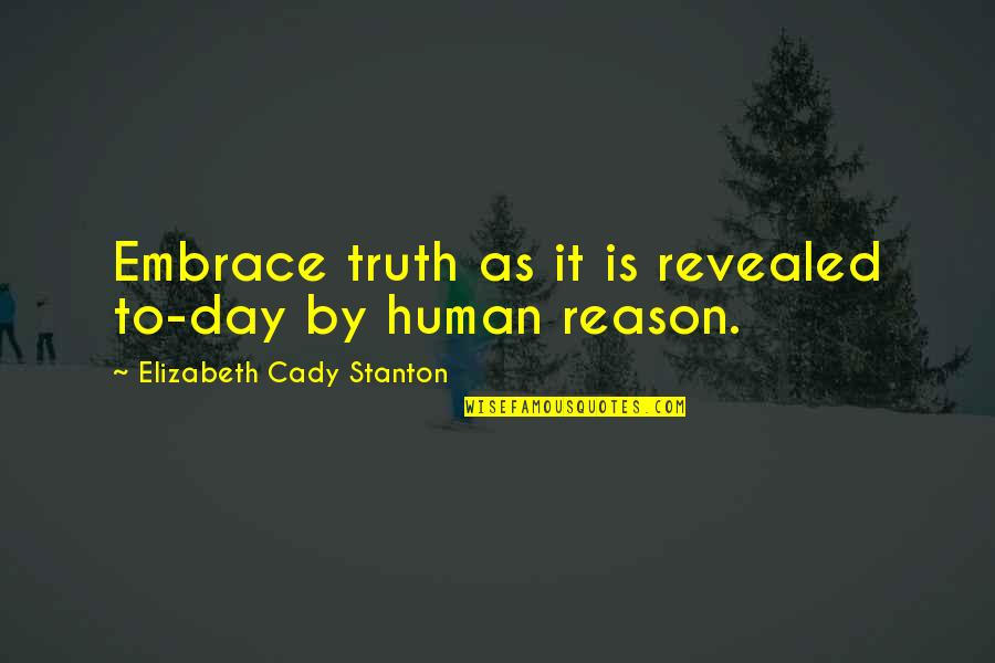 All Shulk Quotes By Elizabeth Cady Stanton: Embrace truth as it is revealed to-day by