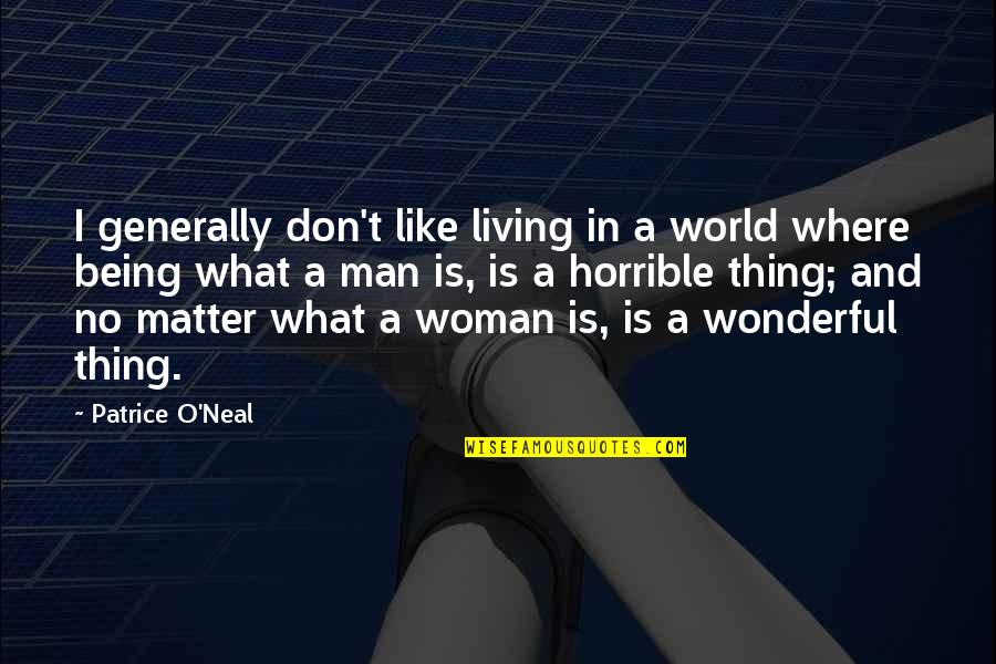 All Shulk Quotes By Patrice O'Neal: I generally don't like living in a world
