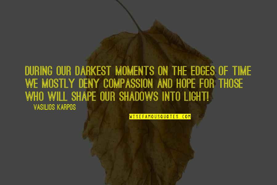 All Shulk Quotes By Vasilios Karpos: During our darkest moments on the edges of