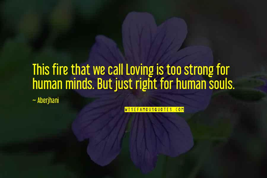 All Souls Day Quotes By Aberjhani: This fire that we call Loving is too