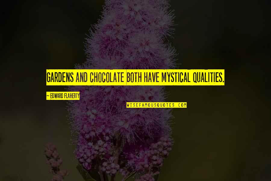 All Souls Day Quotes By Edward Flaherty: Gardens and chocolate both have mystical qualities.