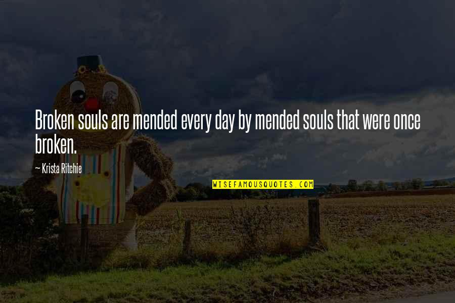 All Souls Day Quotes By Krista Ritchie: Broken souls are mended every day by mended