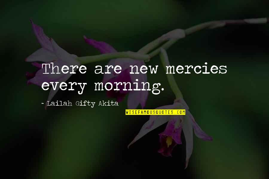 All Souls Day Quotes By Lailah Gifty Akita: There are new mercies every morning.