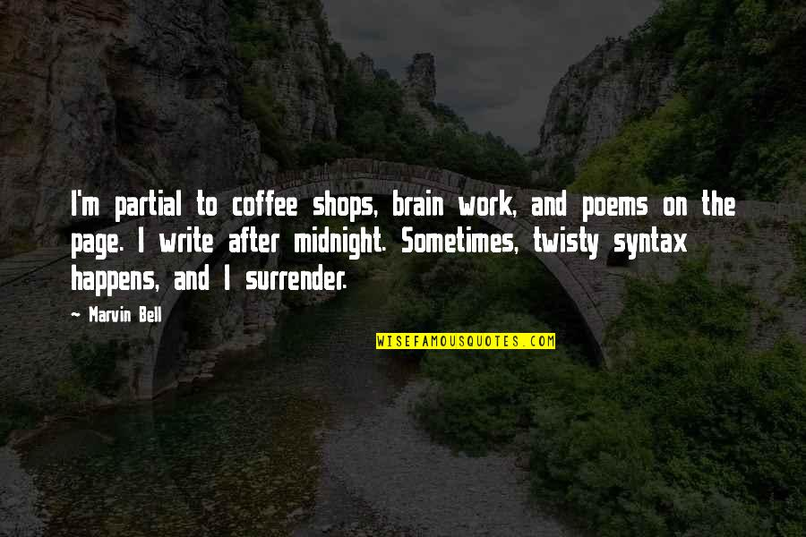 All Souls Day Quotes By Marvin Bell: I'm partial to coffee shops, brain work, and