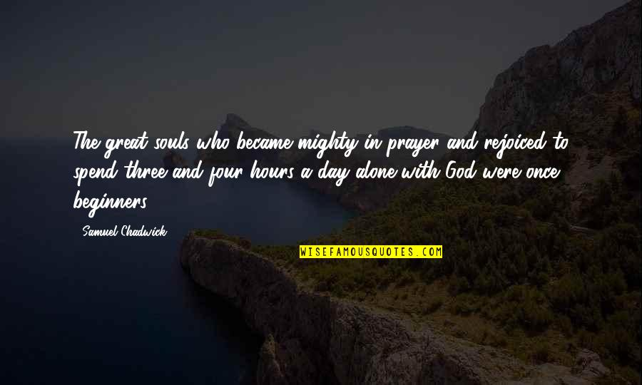All Souls Day Quotes By Samuel Chadwick: The great souls who became mighty in prayer