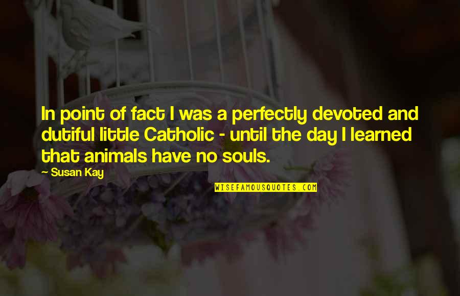 All Souls Day Quotes By Susan Kay: In point of fact I was a perfectly