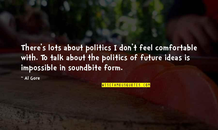 All Star Shoes Quotes By Al Gore: There's lots about politics I don't feel comfortable