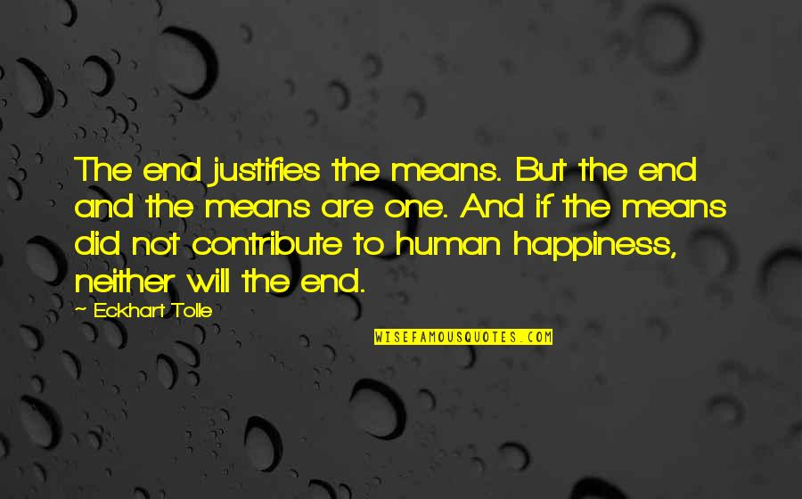 All Star Shoes Quotes By Eckhart Tolle: The end justifies the means. But the end