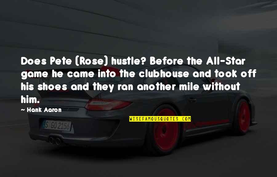 All Star Shoes Quotes By Hank Aaron: Does Pete (Rose) hustle? Before the All-Star game
