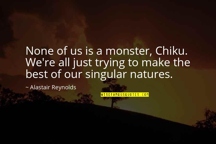All The Best Quotes By Alastair Reynolds: None of us is a monster, Chiku. We're