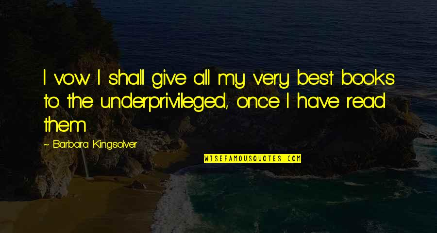All The Best Quotes By Barbara Kingsolver: I vow I shall give all my very