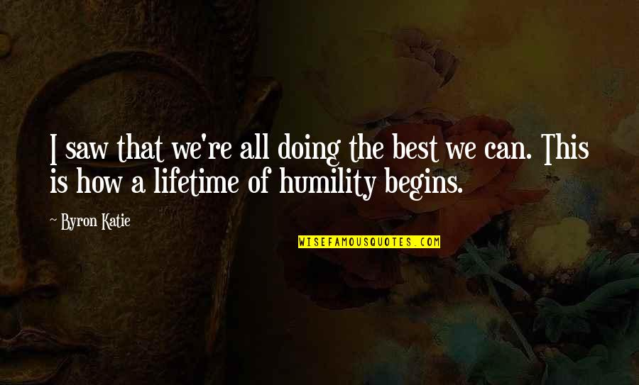 All The Best Quotes By Byron Katie: I saw that we're all doing the best