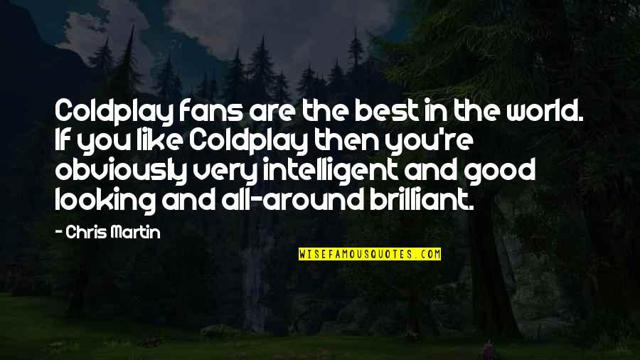 All The Best Quotes By Chris Martin: Coldplay fans are the best in the world.