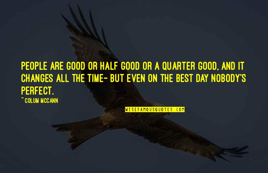 All The Best Quotes By Colum McCann: People are good or half good or a